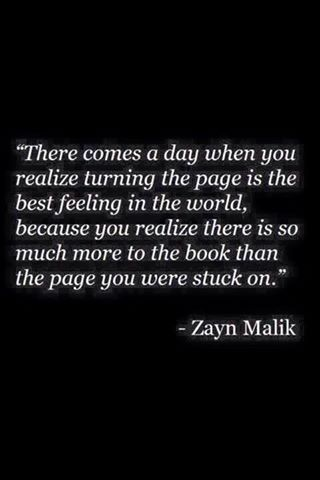 There comes a day when you realize turning the page is the best feeling in the world, because you realize there is so much more to the book than the page you were stuck on